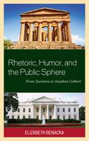 Benacka, Elizabeth - Rhetoric, Humor, and the Public Sphere: From Socrates to Stephen Colbert - 9781498519861 - V9781498519861