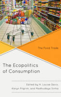 - The Ecopolitics of Consumption: The Food Trade (Ecocritical Theory and Practice) - 9781498519953 - V9781498519953