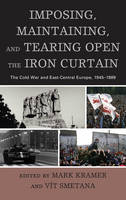 - Imposing, Maintaining, and Tearing Open the Iron Curtain - 9781498520515 - V9781498520515