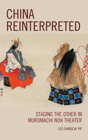 Shingchi Yip, Leo - China Reinterpreted: Staging the Other in Muromachi Noh Theater - 9781498520584 - V9781498520584