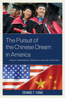 Yang, Dennis T. - The Pursuit of the Chinese Dream in America: Chinese Undergraduate Students at American Universities - 9781498521680 - V9781498521680
