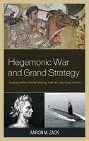 Zack, Aaron M. - Hegemonic War and Grand Strategy: Ludwig Dehio, World History, and the American Future - 9781498523097 - V9781498523097