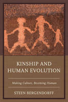 Bergendorff, Steen - Kinship and Human Evolution: Making Culture, Becoming Human - 9781498524179 - V9781498524179