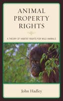 Hadley, John - Animal Property Rights: A Theory of Habitat Rights for Wild Animals - 9781498524339 - V9781498524339