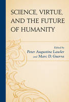 - Science, Virtue, and the Future of Humanity - 9781498525220 - V9781498525220
