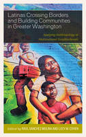 - Latinas Crossing Borders and Building Communities in Greater Washington: Applying Anthropology in Multicultural Neighborhoods - 9781498525329 - V9781498525329