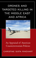 Rinehart   , Christine Sixta - Drones and Targeted Killing in the Middle East and Africa: An Appraisal of American Counterterrorism Policies - 9781498526470 - V9781498526470