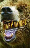- Dark Nature: Anti-Pastoral Essays in American Literature and Culture (Ecocritical Theory and Practice) - 9781498528115 - V9781498528115