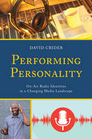 Crider, David - Performing Personality: On-Air Radio Identities in a Changing Media Landscape - 9781498530859 - V9781498530859