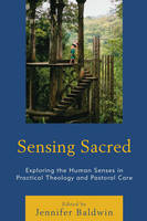 - Sensing Sacred: Exploring the Human Senses in Practical Theology and Pastoral Care (Studies in Body and Religion) - 9781498531238 - V9781498531238
