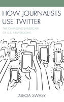 Swasy, Alecia - How Journalists Use Twitter: The Changing Landscape of U.S. Newsrooms - 9781498532181 - V9781498532181