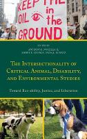Amber E. George - The Intersectionality of Critical Animal, Disability, and Environmental Studies: Toward Eco-ability, Justice, and Liberation (Critical Animal Studies and Theory) - 9781498534420 - V9781498534420