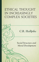 Hallpike, C.R. - Ethical Thought in Increasingly Complex Societies: Social Structure and Moral Development - 9781498536325 - V9781498536325