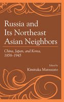 - Russia and Its Northeast Asian Neighbors: China, Japan, and Korea, 1858-1945 - 9781498537049 - V9781498537049