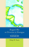 Travis, Philip W. - Reagan's War on Terrorism in Nicaragua: The Outlaw State - 9781498537179 - V9781498537179
