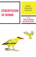 - Ecocriticism in Taiwan: Identity, Environment, and the Arts (Ecocritical Theory and Practice) - 9781498538275 - V9781498538275