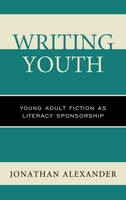 Alexander, Jonathan - Writing Youth: Young Adult Fiction as Literacy Sponsorship - 9781498538428 - V9781498538428