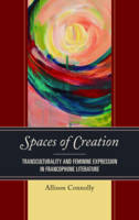 Connolly, Allison - Spaces of Creation: Transculturality and Feminine Expression in Francophone Literature (After the Empire: The Francophone World and Postcolonial France) - 9781498539364 - V9781498539364
