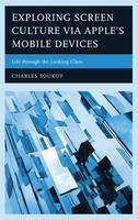 Soukup , Charles - Exploring Screen Culture via Apple's Mobile Devices: Life through the Looking Glass - 9781498539609 - V9781498539609