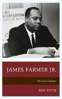 Voth, Ben - James Farmer Jr.: The Great Debater (Lexington Studies in Political Communication) - 9781498539630 - V9781498539630