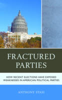 Stasi, Anthony - Fractured Parties: How Recent Elections Have Exposed Weaknesses in American Political Parties - 9781498539999 - V9781498539999