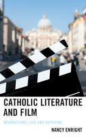 Enright, Nancy - Catholic Literature and Film: Incarnational Love and Suffering - 9781498541664 - V9781498541664