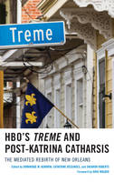 - HBO's Treme and Post-Katrina Catharsis: The Mediated Rebirth of New Orleans - 9781498545600 - V9781498545600