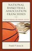 Jozsa Jr., Frank P. - National Basketball Association Franchises: Team Performance and Financial Success - 9781498547994 - V9781498547994