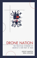 Martin, Geoff, Steuter, Erin - Drone Nation: The Political Economy of America's New Way of War - 9781498549578 - V9781498549578