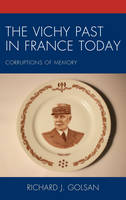 Golsan, Richard J. - The Vichy Past in France Today: Corruptions of Memory - 9781498550321 - V9781498550321