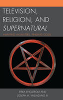 Engstrom, Erika, Valenzano III, Joseph M. - Television, Religion, and Supernatural: Hunting Monsters, Finding Gods - 9781498550390 - V9781498550390