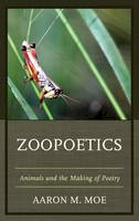 Moe, Aaron M. - Zoopoetics: Animals and the Making of Poetry - 9781498550437 - V9781498550437
