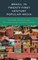 - Brazil in Twenty-First Century Popular Media: Culture, Politics, and Nationalism on the World Stage - 9781498550512 - V9781498550512