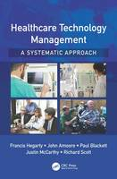 Hegarty, Francis, Amoore, John, Blackett, Paul, McCarthy, Justin, Scott, Richard - Healthcare Technology Management - A Systematic Approach - 9781498703543 - V9781498703543