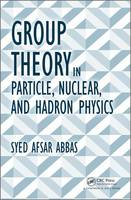 Afsar Abbas, Syed - Group Theory in Particle, Nuclear, and Hadron Physics - 9781498704663 - V9781498704663