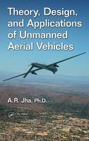 Jha  Ph.D., A. R. - Theory, Design, and Applications of Unmanned Aerial Vehicles - 9781498715423 - V9781498715423