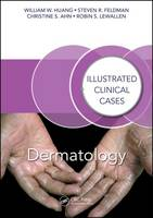 Huang, William W., Feldman, Steven R., Ahn, Christine S., Lewallen, Robin S. - Dermatology: Illustrated Clinical Cases - 9781498722889 - V9781498722889