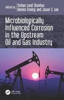 - Microbiologically Influenced Corrosion in the Upstream Oil and Gas Industry - 9781498726566 - V9781498726566