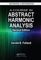 Folland, Gerald B. - A Course in Abstract Harmonic Analysis, Second Edition (Textbooks in Mathematics) - 9781498727136 - V9781498727136