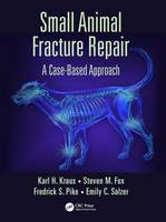 Kraus, Karl H., Fox, Steven M., Pike, Federick S., Salzer, Emily C. - Small Animal Fracture Repair: A Case-Based Approach - 9781498732420 - V9781498732420