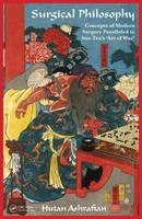Ashrafian, Hutan - Surgical Philosophy: Concepts of Modern Surgery Paralleled to Sun Tzu's 'Art of War' - 9781498732772 - V9781498732772
