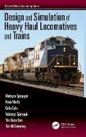 Spiryagin, Maksym, Wolfs, Peter, Cole, Colin, Spiryagin, Valentyn, Sun, Yan Quan, McSweeney, Tim - Design and Simulation of Heavy Haul Locomotives and Trains - 9781498733526 - V9781498733526