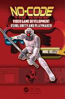 Kelley, Michael - No-Code Video Game Development Using Unity and Playmaker - 9781498735650 - V9781498735650