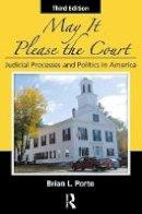 Porto, Brian L. - May It Please the Court, Third Edition: Judicial Processes and Politics In America - 9781498737395 - V9781498737395
