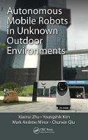 Zhu, Xiaorui, Kim, Youngshik, Minor, Mark A., Qiu, Chunxin - Autonomous Mobile Robots in Unknown Outdoor Environments - 9781498740555 - V9781498740555
