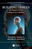Freeman, Joseph W., Banerjee, Debabrata - Building Tissues: An Engineer's Guide to Regenerative Medicine (Biomedical Engineering) - 9781498742801 - V9781498742801