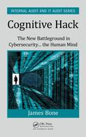 Bone, James - Cognitive Hack: The New Battleground in Cybersecurity ... the Human Mind (Internal Audit and IT Audit) - 9781498749817 - V9781498749817