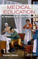 Walsh, Kieran - Medical Education: A History in 100 Images - 9781498751964 - V9781498751964