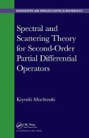 Mochizuki, Kiyoshi - Spectral and Scattering Theory for Second Order Partial Differential Operators (Chapman & Hall/CRC Monographs and Research Notes in Mathematics) - 9781498756020 - V9781498756020