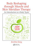 Jang, Jeonhee - Body Reshaping through Muscle and Skin Meridian Therapy: An Introduction to 6 Body Types - 9781498758734 - V9781498758734
